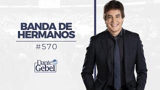 Dante Gebel 570 | Banda de hermanos