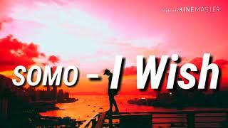 Somo  I Wish ( Lyrics )