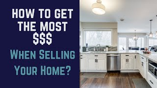 How to Get Top Dollar When You Sell Your Home
