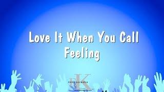 Love It When You Call - Feeling (Karaoke Version)