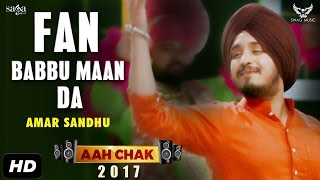 Amar Sandhu  Fan Babbu Maan Da Full Video Aah Chak 2017  New Punjabi Songs 2017  Saga Music
