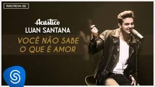 Luan Santana - Você Não Sabe O Que É Amor (Audio)