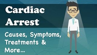 Cardiac Arrest - Causes, Symptoms, Treatments & More…
