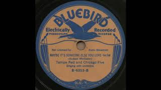MAYBE IT'S SOMEONE ELSE YOU LOVE / Tampa Red and Chicago Five [BLUEBIRD B-6353-B]