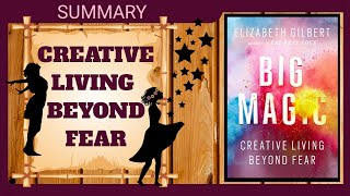 How To Live A Creative Life - BIG MAGIC Book Summary ,Creative Living Beyond Fear by Elizabeth
