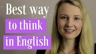 Best Way To Think In English And Stop Translating!
