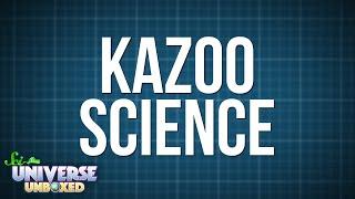 Universe Unboxed: Kazoo Science!