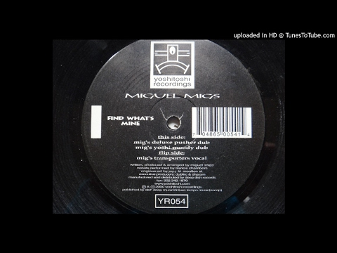 Miguel Migs - Find What's Mine (Mig's Deluxe Pusher Dub)