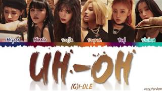 (G)I DLE (여자아이들)   'UH OH' Lyrics [Color Coded_Han_Rom_Eng]