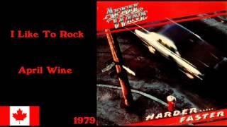 I Like To Rock - April Wine