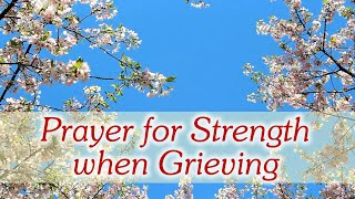 Prayer for Strength when Grieving - Comfort in Loss