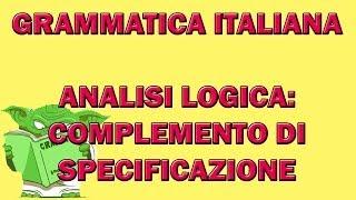 57. Grammatica italiana - Analisi logica: il complemento di specificazione