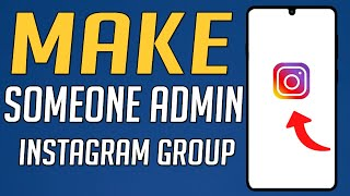 How to Make Someone Admin on Instagram Group