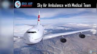 Reliable Medical Air Ambulance in Guwahati by Sky Air Ambulance