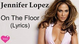Jennifer Lopez ft. Pitbull - On The Floor - Music Video with Lyrics