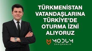 Türkmenistan vatandaşlarına Türkiye'de oturma izni alıyoruz