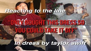 """People reacting to the lyric """"only bought this dress so you could take it off"""" in Dress"""