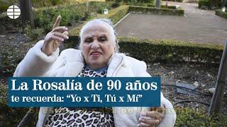 "La Rosalía de 90 años te recuerda: ""Yo x Ti, Tú x Mi"""