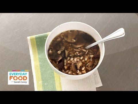 Mushroom Barley Soup – Everyday Food with Sarah Carey