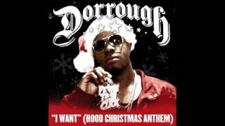 "DORROUGH ""I WANT (HOOD CHRISTMAS ANTHEM)"""