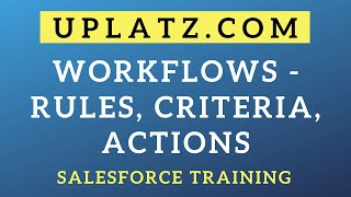 Salesforce Workflows - Rules, Criteria, Actions