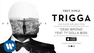Trey Songz   Dead Wrong Feat. Ty Dolla $ign [Official Audio]