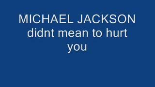 michael jackson didnt mean to hurt you