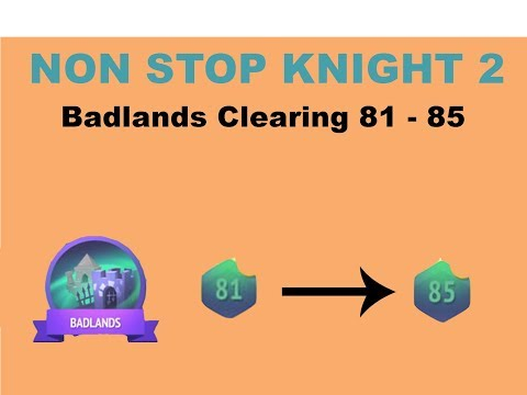 Nonstop Knight 2 | Badlands Node 81 - 85 Methods