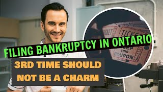 FILING FOR BANKRUPTCY IN ONTARIO: 3RD TIME SHOULD NOT BE A CHARM