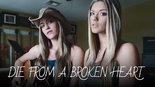 """""""Die From A Broken Heart"""" Maddie And Tae 