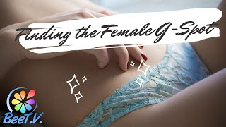 A Step by Step Guide to Finding the Female G Spot | BeeT.V.