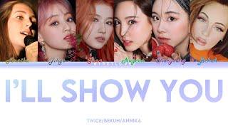 K/DA - I'll Show You [FT. TWICE, Bekuh Boom, Annika Wells] (Color Coded Lyrics/Han/Rom/Eng)