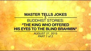 MASTERTELLSJOKES&BUDDHISTSTORIES:THEKINGWHOOFFEREDHISEYESTOTHEBLINDBRAHMIN-Part1/2