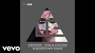 Tom & Collins - Obsessed (Audio/Bordertown Remix)