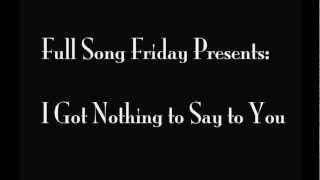 Full Song Friday: I've Got Nothing to Say to You.mov