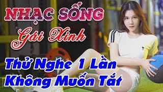 nhac-song-gai-dep-lk-nhac-song-tru-tinh-remix-thu-nghe-1-lan-khong-muon-tat