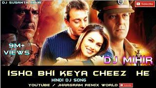 Ishq Vi Kyea Cheez He    Dance Mix   DJ Mihir Santari    Jhargram Remix World