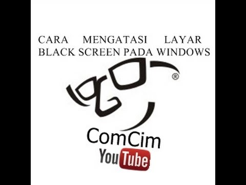 Video Cara Mengatasi Layar Black Screen WINDOWS 8/7/10