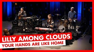 Lilly Among Clouds   Your Hands Are Like Home (LIVE)