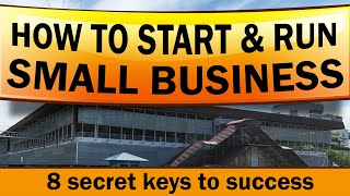 How to Start and Run a Small Business with 8 Key Secrets
