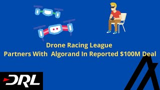 Important Update | Drone Racing League Partners With Algorand In Reported $100M Deal | Altcoin News