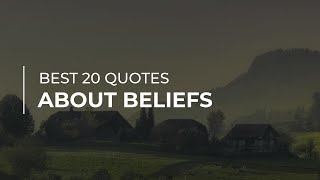 Best 20 Quotes about Beliefs | Good Quotes | Quotes for Pictures