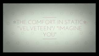 "The Comfort In Static - ""Velveteen""/ ""Imagine You"" (Sponge)"
