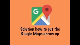 Solution how to put the Google Maps arrow up