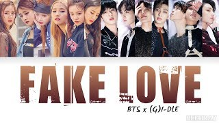 BTS x (G)I-DLE - FAKE LOVE (Mashup) [Color Coded Han/Rom/Eng Lyrics] (방탄소년단 x 여자아이들)