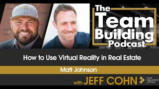 How to Use Virtual Reality in Real Estate w/ Matt Johnson