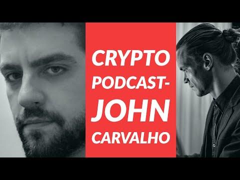 John Carvalho -Bitcoin, Today & Tomorrow -  Crypto Podcast