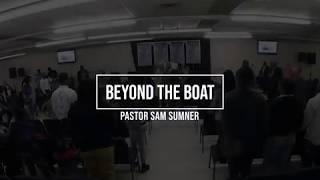 Beyond the Boat [Pastor Sam Sumner] - Jan. 20, 2019