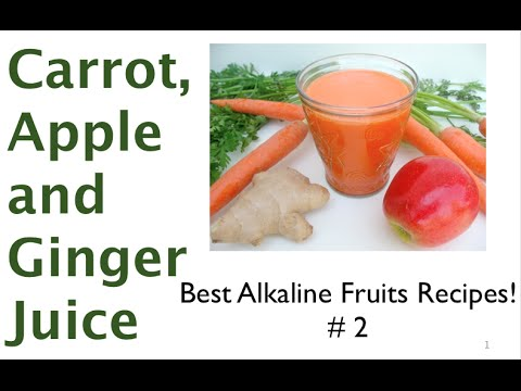 Video Best Alkaline Fruits Recipes #2 Carrot Apple and Ginger Juice Benefits