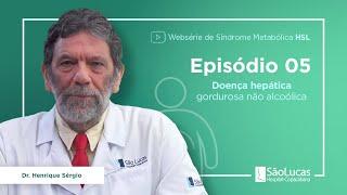Doença hepática gordurosa (Dr. Henrique Sérgio Coelho)